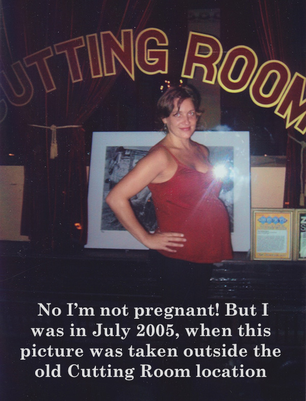 No I'm not pregnant! But I was in July 2005, when this picture was taken outside the old Cutting Room location.